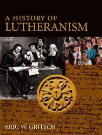 A HISTORY OF LUTHERANISM - SECOND EDITION